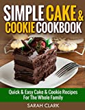 Simple Cake & Cookie Cookbook  Quick & Easy Cake & Cookie Recipes for The Whole Family