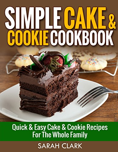 Free Kindle Book : Simple Cake & Cookie Cookbook  Quick & Easy Cake & Cookie Recipes for The Whole Family