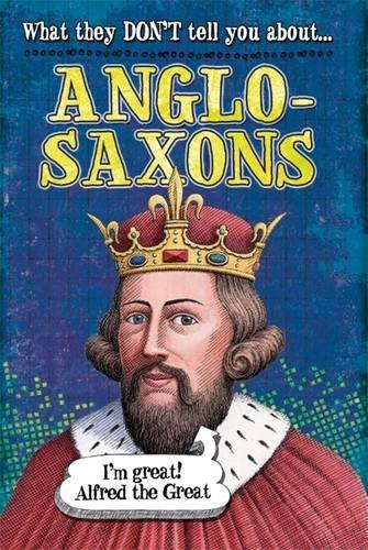 Anglo-Saxons (What They Don't Tell You About)