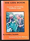 The Leek Book: A Comprehensive Guide to the Practical Growing and Showing of Exhibition Leeks Geoffrey F. Swaddle