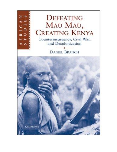 Defeating Mau Mau, Creating Kenya: Counterinsurgency,...