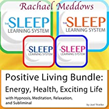 Positive Living Bundle: Energy, Health, Exciting Life: Hypnosis and Meditation - The Sleep Learning System with Rachael Meddows  by Joel Thielke Narrated by Rachael Meddows