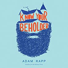Know Your Beholder: A Novel (       UNABRIDGED) by Adam Rapp Narrated by Adam Rapp