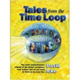 Tales from the Time Loop: The Most Comprehensive Expose of the Global Conspiracy Ever Written and All You Need to Know to be Truly Freeby David Icke