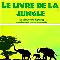 Le livre de la jungle Performance by Rudyard Kipling Narrated by Serge Reggiani, Julien Guiomar, Jacques Dufiho, Catherine Sellers
