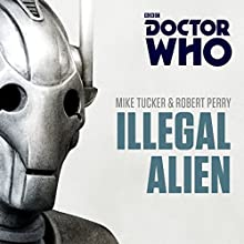 Doctor Who: Illegal Alien: A Seventh Doctor novel Audiobook by Mike Tucker, Robert Perry Narrated by Nicholas Briggs, Sophie Aldred