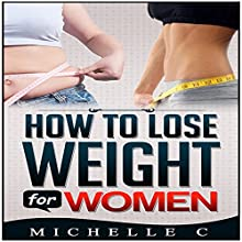 How to Lose Weight for Women Audiobook by  Michelle C Narrated by Rhoda Rhodes