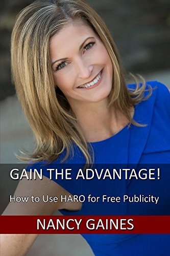 Gain the Advantage!: How to Use HARO for Free Publicity (Gain Business Advantage Book 1)