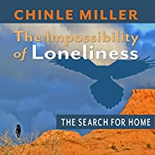 The Impossibility of Loneliness: The Search for Home Audiobook by Chinle Miller Narrated by Richard Henzel