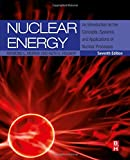 Nuclear Energy, Seventh Edition: An Introduction to the Concepts, Systems, and Applications of Nuclear Processes