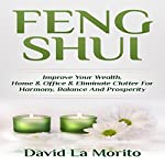 Feng Shui: Improve Your Wealth, Home & Office & Eliminate Clutter For Harmony, Balance And Prosperity | David La Morito