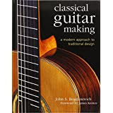 Classical Guitar Making: A Modern Approach to Traditional Design ~ John S. Bogdanovich
