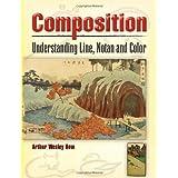 Composition: Understanding Line, Notan and Color (Dover Art Instruction) ~ Arthur W. Dow