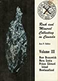 img - for Rock And Mineral Collecting In Canada - Volume Iii, New Brunswick, Nova Scotia, Prince Edward Island, Newfoundland book / textbook / text book