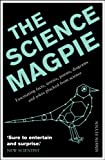 The Science Magpie: A Miscellany of Paradoxes, Explications, Lists, Lives and Ephemera from the Wonderful World of Science