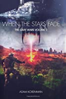 When the Stars Fade (The Gray Wars)