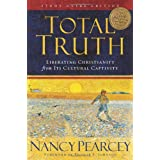 Total Truth (Study Guide Edition): Liberating Christianity from Its Cultural Captivity ~ Nancy Pearcey