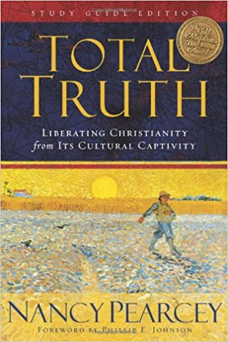 Total Truth (Study Guide Edition): Liberating Christianity from Its Cultural Captivity written by Nancy Pearcey