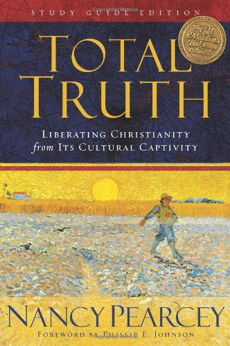 Total Truth (Study Guide Edition / Paperback Edition): Liberating Christianity from Its Cultural Captivity