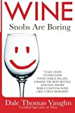 img - for By Dale Thomas Vaughn Wine Snobs Are Boring: 7 easy steps to discover your unique palate, choose the best bottle and feel (1st First Edition) [Paperback] book / textbook / text book