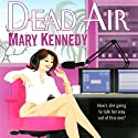 Dead Air: A Talk Radio Mystery, Book 1 (       UNABRIDGED) by Mary Kennedy Narrated by Kim McKean