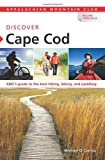 img - for AMC Discover Cape Cod: AMC's Guide To The Best Hiking, Biking, And Paddling (Appalachian Mountain Club: Discover Cape Cod) book / textbook / text book