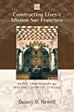 img - for Constructing Lives at Mission San Francisco: Native Californians and Hispanic Colonists, 1776-1821 book / textbook / text book
