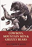 img - for Cowboys, Mountain Men, and Grizzly Bears: Fifty Of The Grittiest Moments In The History Of The Wild West book / textbook / text book