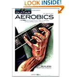 Guitar Aerobics: A 52-Week, One-lick-per-day Workout Program for Developing, Improving and Maintaining Guitar ...