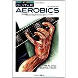 Guitar Aerobics: A 52-Week, One-lick-per-day Workout Program for Developing, Improving and Maintaining Guitar Technique ~ Troy Nelson