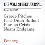 Greece Pitches Last-Ditch Bailout Plan as Crisis Nears Endgame | Nektaria Stamouli,Marcus Walker