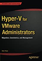 Hyper-V for VMware Administrators: Migration, Coexistence, and Management Front Cover