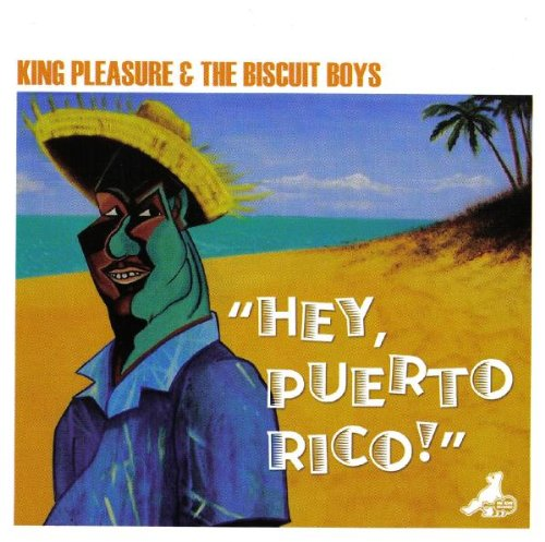 Hey Puerto Rico by King Pleasure & The Biscuit Boy