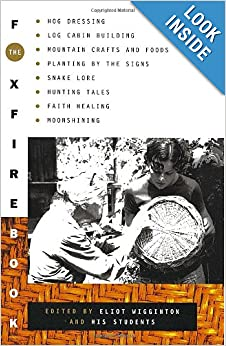 The Foxfire Book: Hog Dressing, Log Cabin Building, Mountain Crafts and Foods, Planting by... by Eliot Wigginton