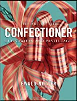 The Art of the Confectioner: Sugarwork and Pastillage