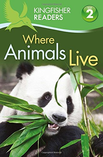 Kingfisher Readers: Where Animals Live (Level 2: Beginning to Read Alone)