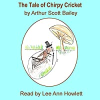 The Tale of Chirpy Cricket (       UNABRIDGED) by Arthur Scott Bailey Narrated by Lee Ann Howlett