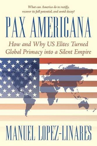 Pax Americana: How and Why US Elites Turned Global Primacy into a Silent Empire
