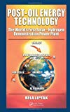 Post-Oil Energy Technology: The World's First Solar-Hydrogen Demonstration Power Plant (1420070258) by Liptak, Bela G.
