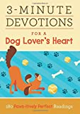 img - for 3-Minute Devotions for a Dog Lover's Heart: 180 Paws-itively Perfect Readings book / textbook / text book