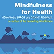 Mindfulness for Health: A Practical Guide to Relieving Pain, Reducing Stress and Restoring Well-Being | [Vidyamala Burch, Danny Penman]