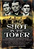 Leonard Sellers Shot in the Tower: The Story of the Spies Executed in the Tower of London During the First World War