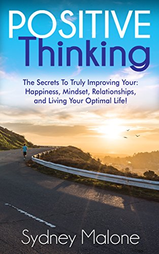 Positive Thinking: The Secrets To Truly Improving Your: Happiness, Mindset, Relationships, and Living Your Optimal Life! (Positive Thinking, Motivational, Self-Help, Happiness, Self-Esteem) (Positive Thinking Relationship compare prices)