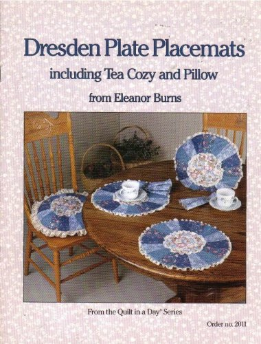 Dresden Plate Placemats Including Tea Cozy And Pillow (From The Quilt In A Day Series, No. 2011)