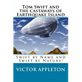 Tom Swift and the castaways of Earthquake Island: Swift by Name and Swift by Nature! ~ Victor Appleton