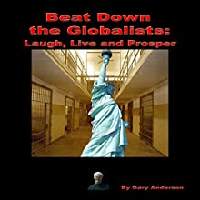 Beat Down the Globalists: Laugh, Live and Prosper (       UNABRIDGED) by Gary Anderson Narrated by Kenneth Lee