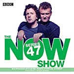 The Now Show: Series 47: Six Episodes of the BBC Radio 4 Topical Comedy | Steve Punt,Hugh Dennis