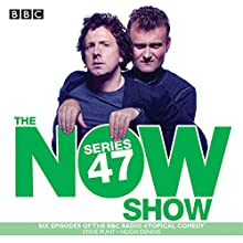 The Now Show: Series 47: Six Episodes of the BBC Radio 4 Topical Comedy Radio/TV Program by Steve Punt, Hugh Dennis Narrated by Steve Punt, Hugh Dennis