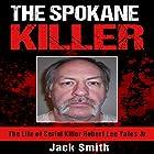 The Spokane Killer: The Life of Serial Killer Robert Lee Yates Jr. Hörbuch von Jack Smith Gesprochen von: Charles D. Baker