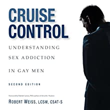 Cruise Control: Understanding Sex Addiction in Gay Men Audiobook by Robert Weiss Narrated by Stan Jenson